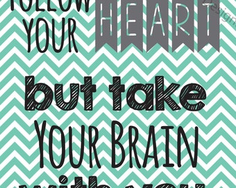 Follow your heart but take your brain with you printable home decor teal chevron 8x10 jpeg instant download