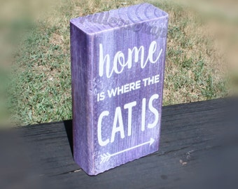home is where the cat is- wooden block