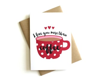 Valentine's Day Card 'I Love You More Than Coffee' - Greeting Card, Anniversary Card, Everyday Love, Valentine Card, Love Card