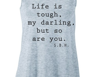 Life is Tough, My Darling But So Are You tee (for cool adults!)