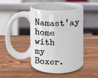 Boxer Dog Gifts - Boxer Mug - Namast'ay Home With My Boxer Coffee Mug Ceramic Herbal Tea Cup Gift - Boxer Mom Mug - Boxer Dad Mug