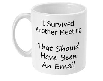I Survived Another Meeting Mug - Coffee Mug - Mug for Office Workers, Office Employees & Corporate Meetings