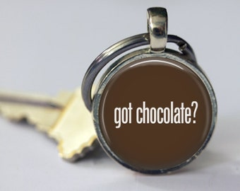 Got Chocolate - Humorous Key Chain, Pendant or Necklace - Choice of 4 Bezel Colors