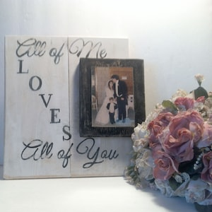 All Of Me Loves All of You Signs - Wedding Picture Frame Sign - Anniversary Gift Idea - Wedding Photo Sign - Wedding Gift Idea