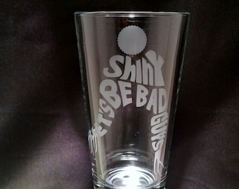 Firefly Inspired Etched pint glass Firefly quote inspired pint glass Shiny Lets be Bad Guys in Jayne Hat Funny Firefly glassware