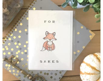 For Fox Sakes // fox card, punny, foxy, fox, pun, greeting card, funny card, punny card, cute card, funny gift, pun card, adult card, adult