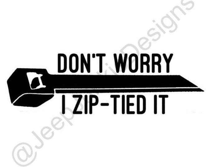 Don't Worry, I Zip-Tied It Jeep Decal