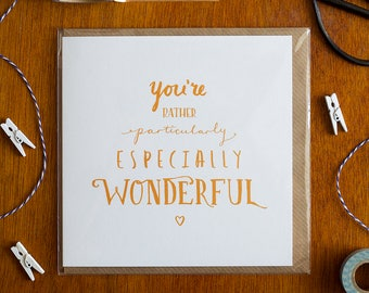 Love/Friendship Greeting Card 'You're Rather, Particularly, Especially Wonderful'