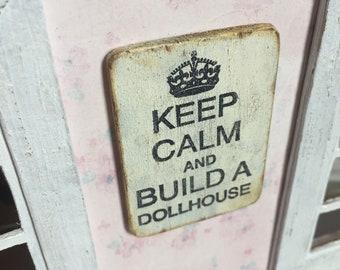 Dollhouse Miniature Sign- Keep Calm and Build a Dollhouse