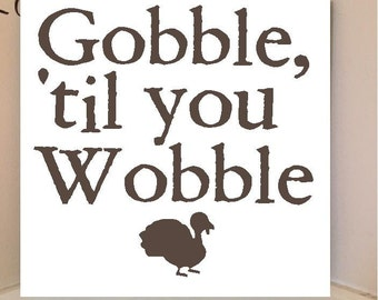 Beautiful 8x8 wooden board sign with vinyl Lettering...Gobble til you Wobble