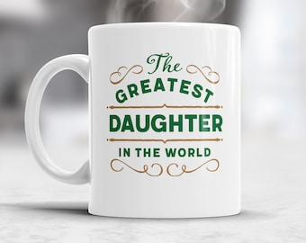 Daughter Gift, Daughter Mug, Birthday Gift For Greatest Daughter! Daughter Birthday Gift, For Daughter! Father Daughter Gift, Daughter Gift