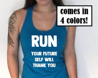 Womens Runner Tank Top - Running Shirt - Runners Tank Top - Run Your Future Self Will Thank You - Run Shirt - Womens Racerback Tank Top