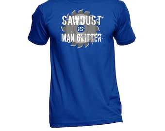 Sawdust Is Man Glitter Shirt - Wood Working Shirt - Father's Day - Construction - Gifts For Guys - Funny Tees - Humor Tees - Graphic Tees
