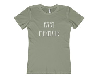 Part Mermaid Boyfriend Cut T Shirt, Beach Shirt, Yoga Shirt, Gym Shirt, Women's, Ladies, Girls, Fitted Tee, Mermaid Lover, Mermaid Life