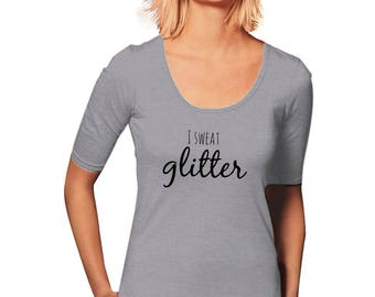 I Sweat Glitter T-Shirt - Workout T-Shirt - New Years Resolution - Women's T-Shirt - Women's Graphic Tee - Gym Tee - Sporty Tee