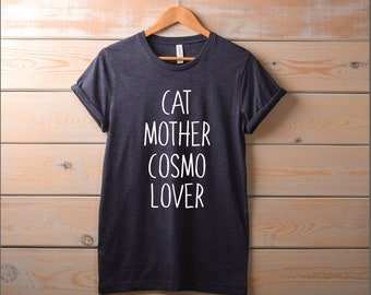Womens Cat Mother Cosmo Lover Shirt | Cute Pet Lover TShirt, funny cat shirt, cat mom, cat lover gift, cosmo shirt, cosmopolitan, kitty tee