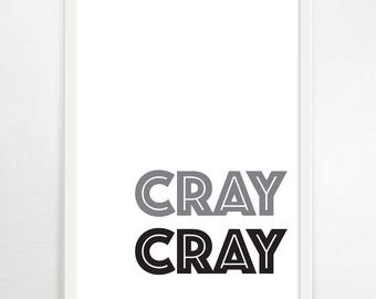 Typography, Cray Cray, Quote, Art Print, Monochrome, Black and White, Minimalist, B&W, Wall Art, Poster, Contemporary Art, Modern Art