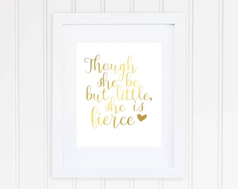 Though She Be But Little She Is Fierce, Real Foil Print, Nursery Decor,