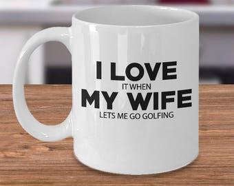Valentine Day Gift Funny Golfing Mug, I LOVE MY WIFE It When Lets Me Go Golfing Coffee Mug Tea Mug Gifts for Golfer's Wife, Gift for Wife