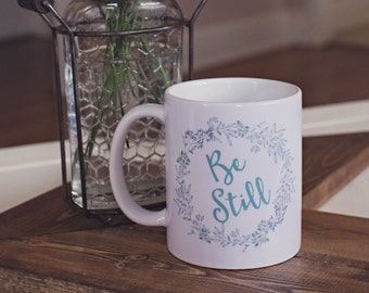 Be Still Coffee Mug | Watercolor Floral Mug | 11 or 15 oz Ceramic mug | Coffee Cup | Scripture Mug | Be Still and Know | Gifts under 25