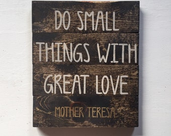 Do Small Things With Great Love - Mother Teresa Quote - Wood Sign