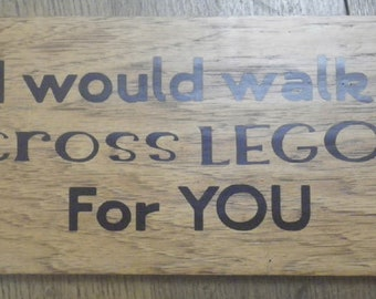 "Snarky Sign ~ Fun Signs ~ Funny Quote Signs ~ Wood Signs ~ Funny Gift Sign ~ ""I would walk across Legos for you"" ~ Sarcastic Sign"
