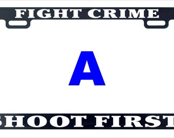 Fight crime shoot first funny assorted license plate frame
