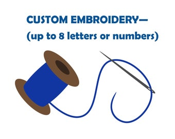 CUSTOMIZATION and Embroidery Option - Up to 8 Characters