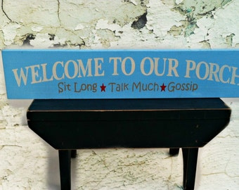 WELCOME to our PORCH SIGN  * Sit Long * Talk Much * Gossip * Painted Wood Sign