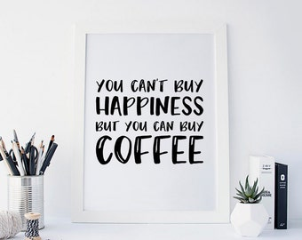 You Cant Buy Happiness, But You Can Buy Coffee, But First Coffee, Coffee Print, But First Coffee Print, Printable Coffee Quote, Coffee Decor