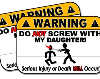 "Do Not Screw with my Daughter!  2 pack  Funny Warning Stickers for Vehicles, Tool Boxes, Lunch Boxes, Bumper Stickers,  each is 4"" wide"