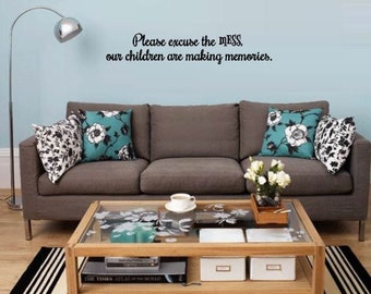 Please excuse the mess, our children are making memories - Play Room Wall Decal - Play Room Decals - Play Room Wall Art