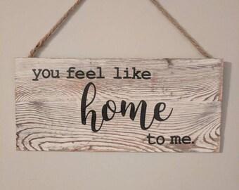 You feel like home wood sign