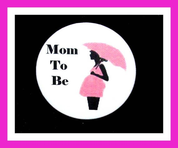 Mom To Be, Baby Shower Favors,Its a Girl Favors,Button Pin - 2.25""