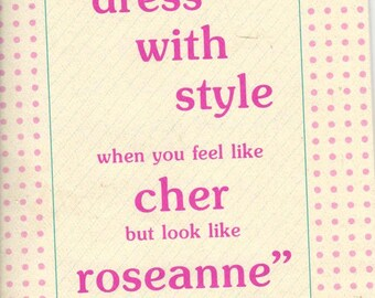 "Rita Farro Book ""How to Dress with Style when you Feel Like cher but look like Roseanne"", RARE 24 page paperback book.  I love her attitude!"