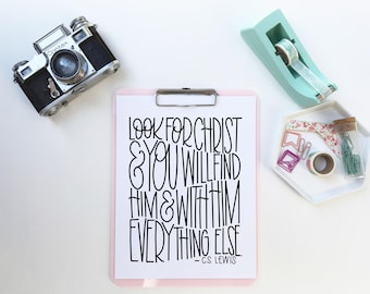 Look for Christ and you will find Him, and with Him Everything Else. C.S. Lewis| Digital Print