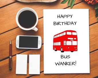 Happy Birthday Bus Wanker|Bus|Wanker|Rude Birthday Card|Funny Birthday Card|Happy Birthday Card|Bus Wanker|Insult|Insulting
