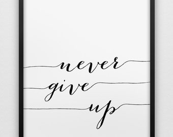 never give up print // inspirational print // black and white home decor print // motivational print // minimalistic wall art
