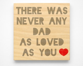 "Fathers Day Gift for Dad, Never Any Dad as Loved as You Art Block Sign, 4"" x 4"" Gift from Child"
