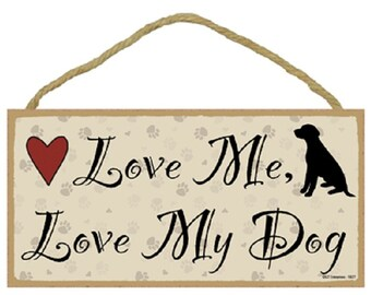 "Love Me, Love My Dog 5"" x 10"" Wood Plaque Wood Sign Wall Decor Home Decor"