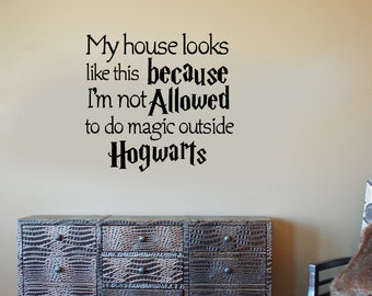 My house looks like this because I'm not allowed to do magic outside Hogwarts - Wall Decal - Wall Vinyl - Movie decal - Harry Potter decal