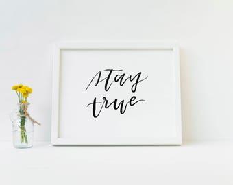 Stay True, Minimalist Hand-lettered Art Print