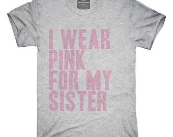 I Wear Pink For My Sister Awareness Support T-Shirt, Hoodie, Tank Top, Gifts
