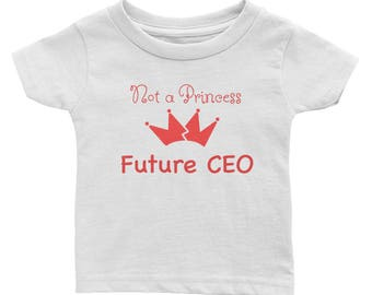 Not a Princess - Future CEO - Infant Tee