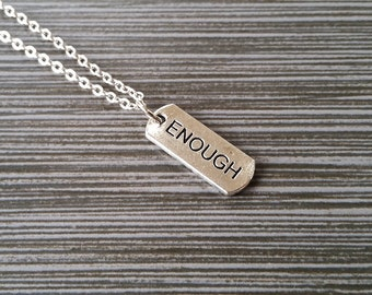 Silver Enough Necklace - Inspirational Jewelry - Personalized Necklace - Custom Gift - Inspirational Jewelry - Enough Message Necklace