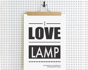 ANCHORMAN: The Legend Of Ron Burgundy - I LOVE LAMP - Will Ferrell, Steve Carrell - Film Quote/ Movie Poster Art Print