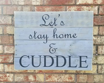Let's Stay Home And Cuddle Rustic Distressed Sign Made From Reclaimed Pallet Wood
