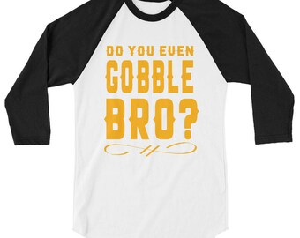 Funny Do You Even Gobble Bro Thanksgiving 3/4 Sleeve Raglan Baseball Shirt