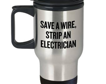 Funny Electrician Travel Mug - Electrician Gift Idea - Save a Wire, Strip an Electrician