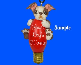 Boston Terrier Dog BROWN and white floppy ears Christmas Holidays Light Bulb Ornament Sally's Bits of Clay Personalized FREE with dog's name
